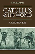 Catullus and his world : a reappraisal