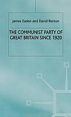 The Communist Party of Great Britain since 1920