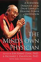 The mind's own physician : a scientific dialogue with the Dalai Lama on the healing power of meditation