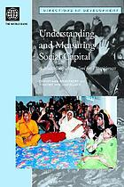 Understanding and measuring social capital : a multidisciplinary tool for practitioners