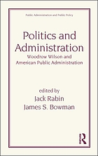 Politics and administration : Woodrow Wilson and American public administration