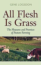 All flesh is grass : the pleasures and promises of pasture farming