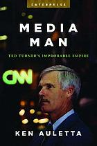 Media man : Ted Turner's improbable empire