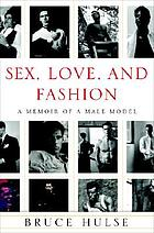 Sex, love, and fashion : a memoir of a male model