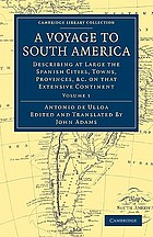 A voyage to South America : describing at large, the Spanish cities, towns, provinces, &c. on that extensive continent : interspersed throughout with reflexions on whatever is peculiar in the religion and civil policy : in the genius, customs, manners, dress, &c. &c. of the several inhabitants : whether natives, Spaniards, creoles, Indians, mulattoes, or negroes : together with the natural as well as commercial history of the country : and an account of their gold and silver mines
