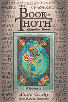 The book of Thoth : a short essay on the Tarot of the Egyptians, being the Equinox, volume III, no. 5