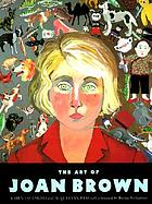 "The art of Joan Brown The art of Joan Brown : [catalogue for the exhibition ""Transformation: The Art of Joan Brown"", organized by the University of California, Berkeley Art Museum and the Oakland Museum of California, and seen simultaneously at both institutions"