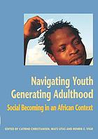 Navigating youth, generating adulthood : social becoming in an African context
