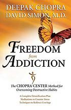 Freedom from addiction : the Chopra Center method for overcoming destructive habits