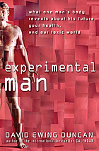 Experimental man : what one man's body reveals about his future, your health, and our toxic world