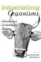 Industrializing Organisms : Introducing Evolutionary History