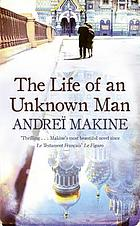 The life of an unknown man : a novel