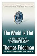 The world is flat : a brief history of the globalized world in the twenty-first century