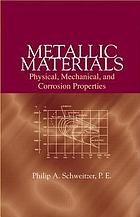Metallic materials : physical, mechanical, and corrosion properties