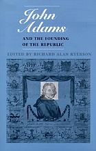 John Adams and the founding of the Republic