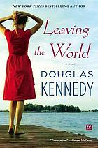 Leaving the world : a novel