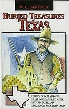 Buried treasures of Texas : legends of outlaw loot, pirate hoards, buried mines, ingots in lakes, and Santa Anna's pack-train gold