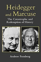 Heidegger and Marcuse : the catastrophe and redemption of history