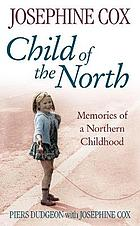 Child of the north : memories of a northern childhood