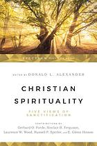 Christian spirituality : five views of sanctification