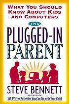 The plugged-in parent : what you should know about kids and computers