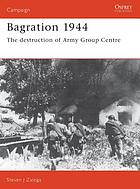Bagration 1944 : the destruction of Army Group Center