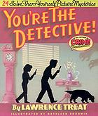 You're the detective! : 24 solve-them-yourself picture mysteries
