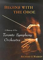Begins with the oboe : a history of the Toronto Symphony Orchestra