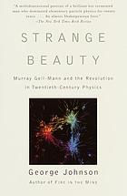 Strange beauty : Murray Gell-Mann and the revolution in twentieth-century physics