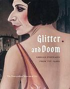 "Glitter and doom : German portraits from the 1920s; [published in conjunction with the Exhibition ""Glitter and Doom: German Portraits from the 1920s"", organized by the Metropolitan Museum of Art, New York, and held there from November 14, 2006, to February 19, 2007]"
