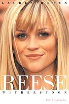 Reese Witherspoon : the biography