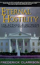 Eternal hostility : the struggle between theocracy and democracy