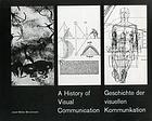 A history of visual communication. Geschichte der visuellen Kommunikation. Histoire de la communication visuelle. From the dawn of barter in the ancient world to the visualized conception of today ...