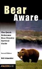 Bear aware : the quick reference bear country survival guide