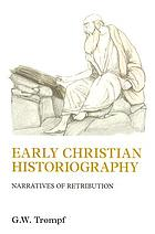 Early Christian historiography : narratives of retribution