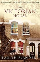 The Victorian house : domestic life from childbirth to deathbed