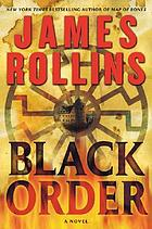 "Black order : a [Upper case Greek letter ""sigma""] Sigma Force novel"