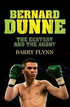 Bernard Dunne : the ecstasy and the agony