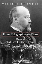 From telegrapher to Titan : the life of William C. Van Horne