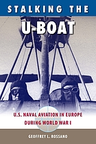 Stalking the U-boat : U.S. naval aviation in Europe during World War I