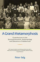 A grand metamorphosis : contributions to the spiritual-scientific anthropology and education of adolescents