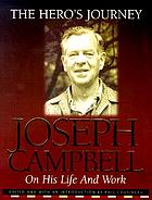 The hero's journey : Joseph Campbell on his life and works