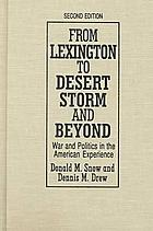 From Lexington to Desert Storm and beyond : war and politics in the American experience