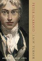 J.M.W. Turner: his life and work; a critical biography