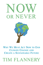 Now or never : why we must act now to end climate change and create a sustainable future