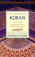 The essential Koran : the heart of Islam : an introductory selection of readings from the Qur'an
