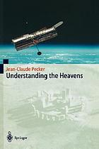 Understanding the heavens : thirty centuries of astronomical ideas from ancient thinking to modern cosmology