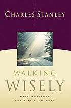 Walking wisely : real guidance for life's journey