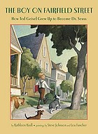 The boy on Fairfield Street : how Ted Geisel grew up to become Dr. Seuss