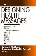 Designing health messages : approaches from communication theory and public health practice